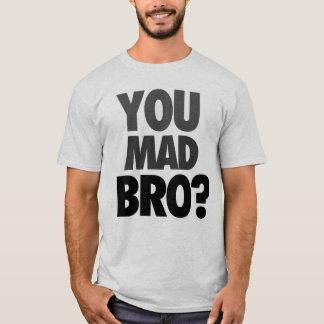 """You Mad Bro?"" T-Shirt"