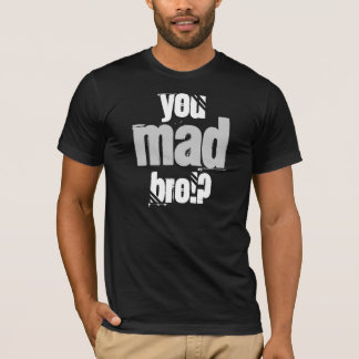 You Mad Bro!? T-Shirt