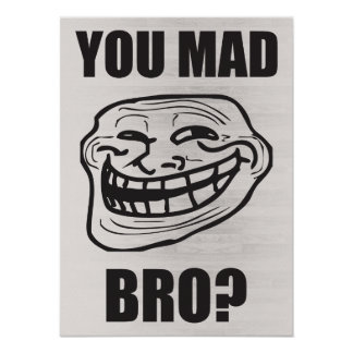 You Mad Bro? - Troll Face Poster