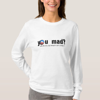 you mad?, He's black, so what? Get over it. T-Shirt