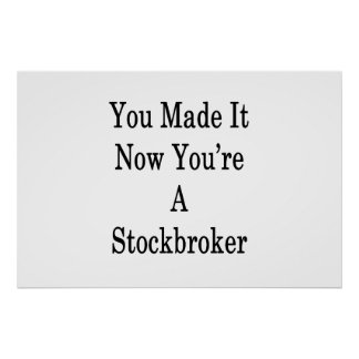 You Made It Now You're A Stockbroker Poster