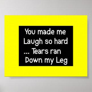 YOU MADE LAUGH HARD TEARS RAN DOWN LEG FUNNY HUMOR POSTER