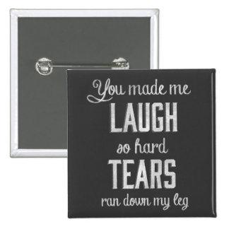 You made me Laugh So Hard Tears Ran  Chalkboard Pins