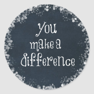 You Make a Difference Quote Classic Round Sticker
