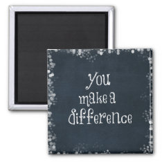 You Make A Difference Quote Magnet at Zazzle
