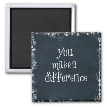 QuoteLife You Make a Difference Quote Magnet