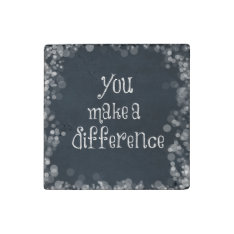 You Make A Difference Quote Stone Magnet at Zazzle