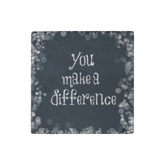 You Make a Difference Quote Stone Magnet