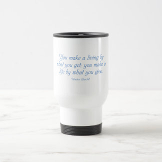 You Make a Life By What You Give Travel Mug
