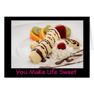 You make life sweet - Delicious Banana Dessert Card