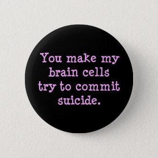You make me brain dead (2) button