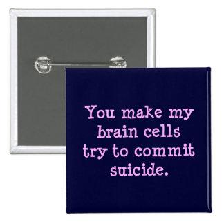 You make me brain dead (2) pinback button