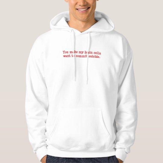 You make me brain dead hoodie