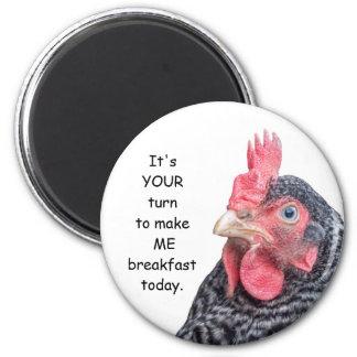 YOU Make ME Breakfast today - Grumpy Chicken Magnet