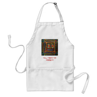 YOU make me crazy Adult Apron