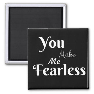 You Make Me Fearless - Romantic Magnet Typography