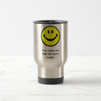 You make me feel all warm inside. 15 oz stainless steel travel mug