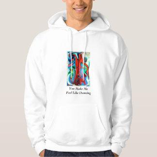 You Make Me Feel Like Dancing, You Make MeFeel ... Hooded Sweatshirt