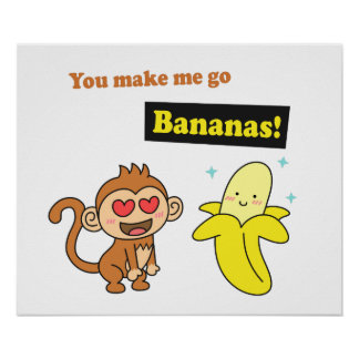 You make me go Bananas, Cute Love Humor Poster