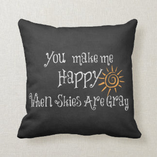 You Make Me Happy When Skies Are Gray Pillows