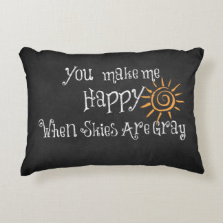 You Make Me Happy When Skies Are Gray Quote Accent Pillow