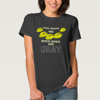 You make me happy when skies are gray t-shirt