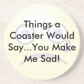 You Make Me SadCoaster Coaster