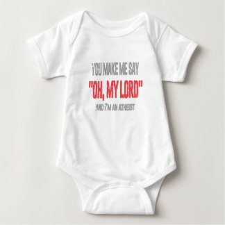 """You make me say """"oh, my Lord"""", and I am an atheist Baby Bodysuit"""