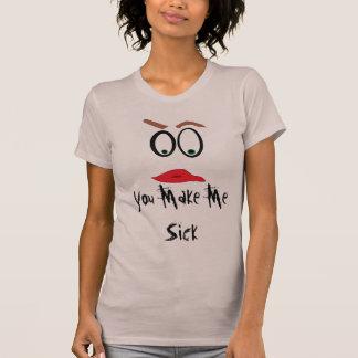 You Make Me Sick Shirt