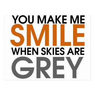 You make me smile when skies are grey postcard