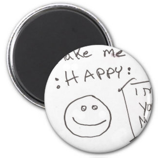 You make me So :HAPPY: i miss you so much 2 Inch Round Magnet