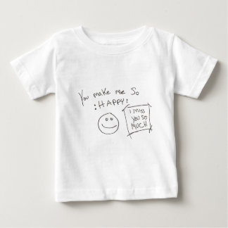You make me So :HAPPY: i miss you so much Baby T-Shirt