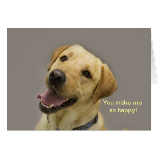 You make me so happy!  Yellow Lab Card