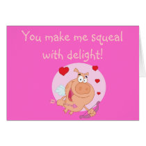 You Make Me Squeal With Delight Pig Valentines Day Card