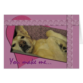You Make Me Want To Roll Over And Have My Tummy... Card