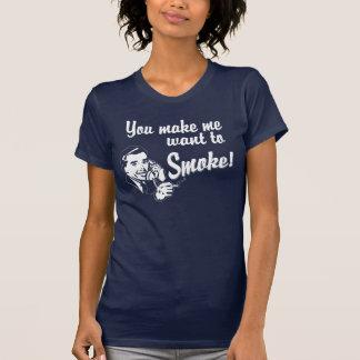 You Make Me Want To Smoke Tee Shirt