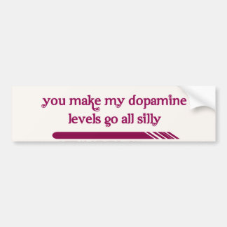 You make my dopamine levels go all silly bumper sticker