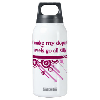 You make my dopamine levels go all silly insulated water bottle