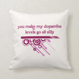 You make my dopamine levels go all silly throw pillow