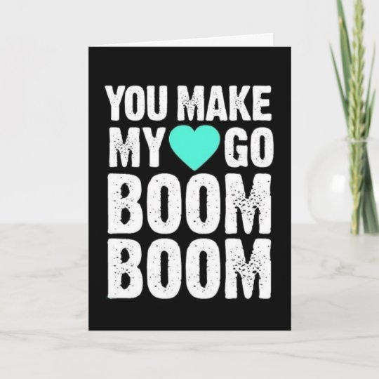 YOU MAKE **MY HEART GO BOOM BOOM** ANNIVERSARY CARD ...You Make My Heart Go Boom Boom