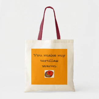 You make my tortillas warm. budget tote bag