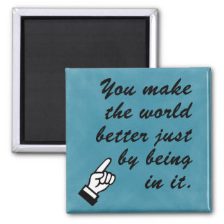 You make the world a better place by being in it 2 inch square magnet