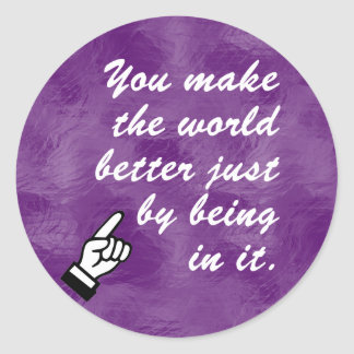 You make the world a better place by being in it classic round sticker