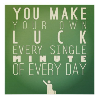 You make your own luck.. poster