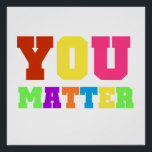 """You Matter Rainbow Colors 2 Poster<br><div class=""""desc"""">Great for teachers to employ inspiration and confidence in students or for any educational professional or parent to show kids they matter! You Matter poster with rainbow colors text.</div>"""
