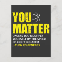 You Matter Then You Energy Funny Physics Lovers Postcard