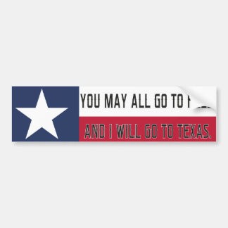 You may all go to Hell, and I will go to Texas Car Bumper Sticker
