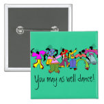 You May As Well Dance! 2 Inch Square Button