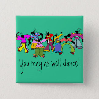 You May As Well Dance! Button