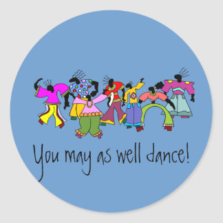 You May As Well Dance! Classic Round Sticker